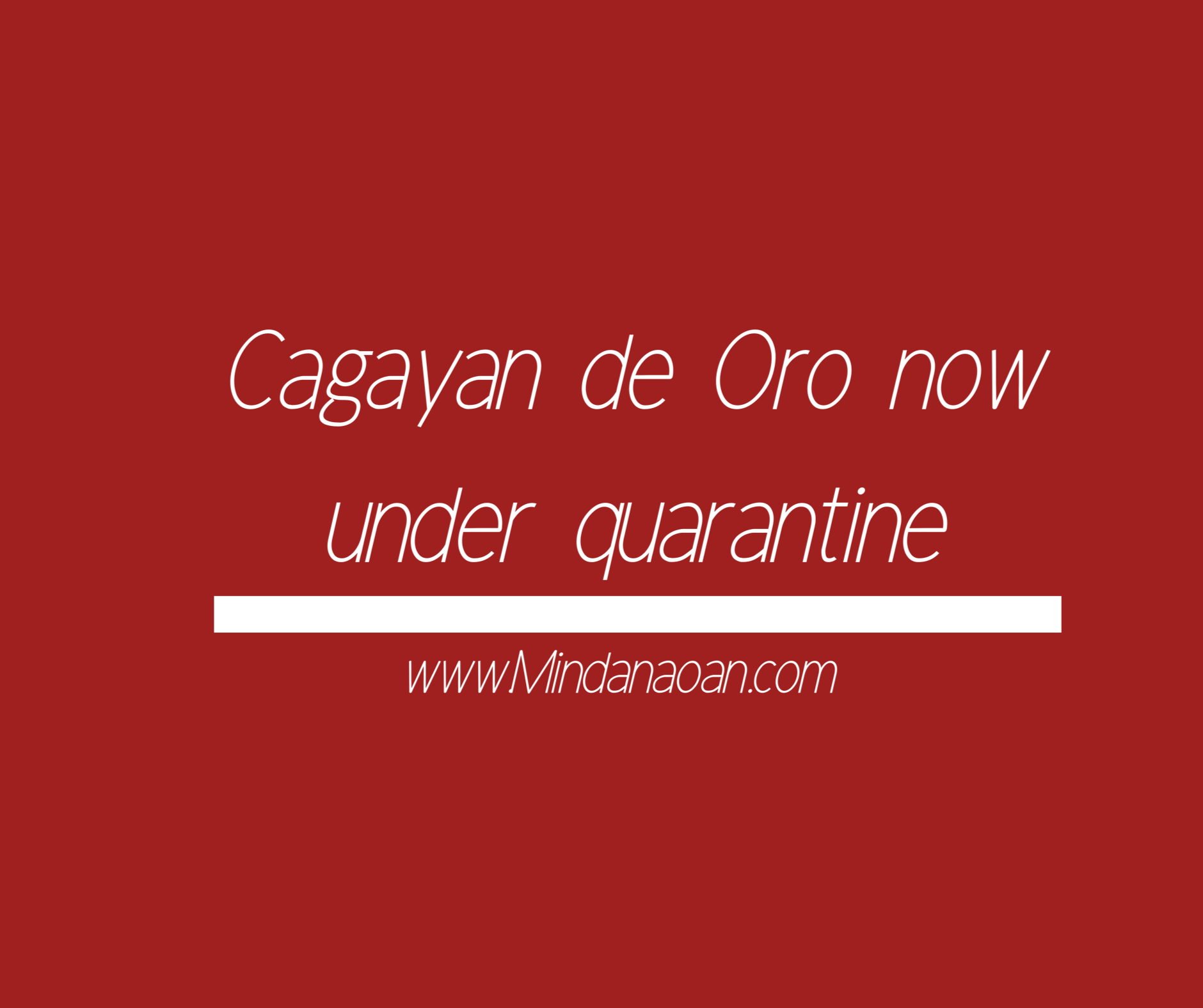 Cagayan de Oro now placed under community quarantine – here are the guidelines